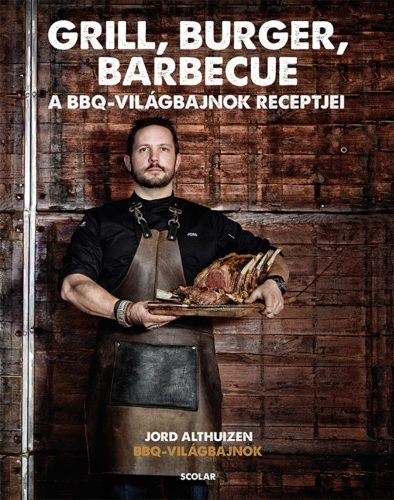 Grill, burger, barbecue - A BBQ világbajnok receptjei - Jord Althuizen pdf epub