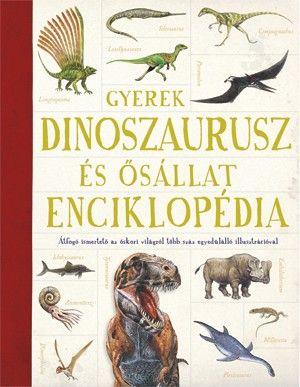 Gyerek Dinoszaurusz és ősállatenciklopédia - Emma Marriott |