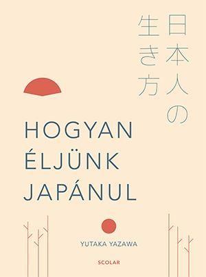 Hogyan éljünk japánul - Yutaka Yazawa |