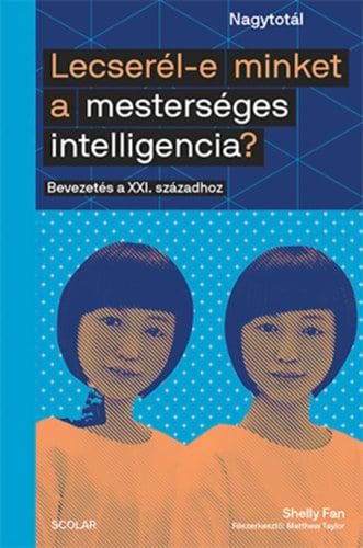 Lecserél-e minket a mesterséges intelligencia? - Bevezetés a XXI. századhoz - Shelly Fan pdf epub