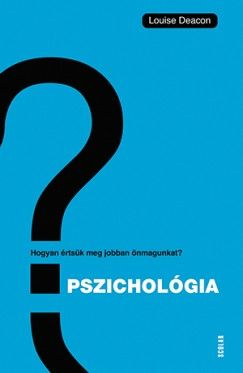 Pszichológia – Hogyan értsük meg önmagunkat és másokat? - Louise Deacon |