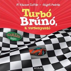 Turbó Brúnó, a versenyautó - M. Kácsor Zoltán pdf epub