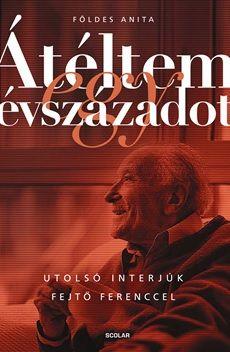 Átéltem egy évszázadot – Utolsó interjúk Fejtő Ferenccel