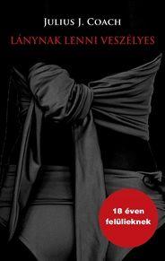 Lánynak lenni veszélyes - Julius J Coach pdf epub