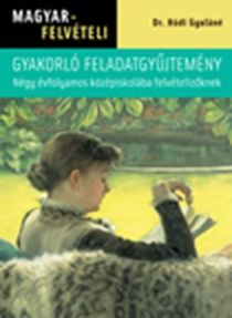 Dr Hódi Gyuláné - Magyarfelvételi feladatgyűjtemény – Négy évfolyamos középiskolába felvételiző˜knek