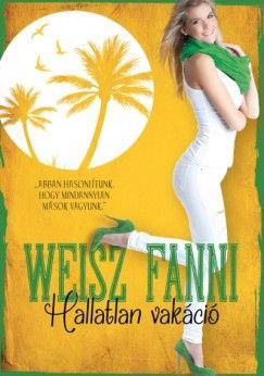 Hallatlan vakáció - Weisz Fanni pdf epub
