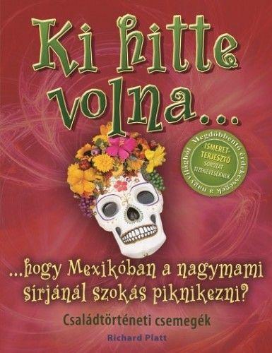 Ki hitte volna... hogy Mexikóban a nagymami sírjánál szokás piknikezni? - Családtörténeti csemegék