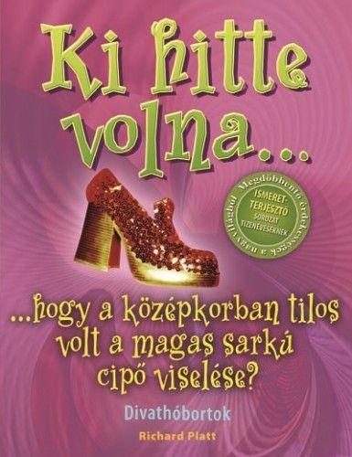 Ki hitte volna... hogy a középkorban tilos volt a magas sarkú cipő viselése? - Divathóbortok