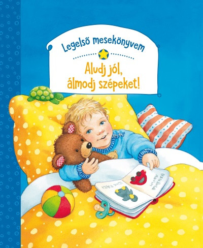 Legelső mesekönyvem - Aludj jól, álmodj szépeket!