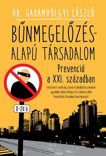 Bűnmegelőzés-alapú társadalom - Prevenció a XXI. században