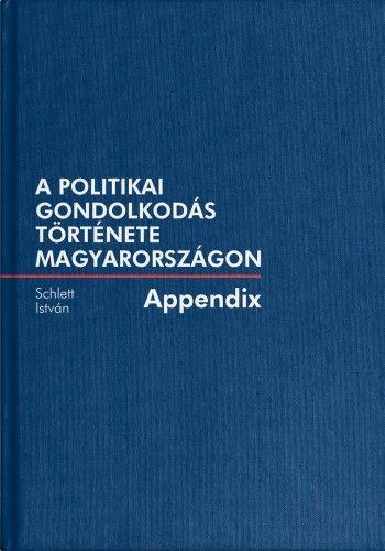 A politikai gondolkodás története Magyarországon - Appendix - Schlett István |