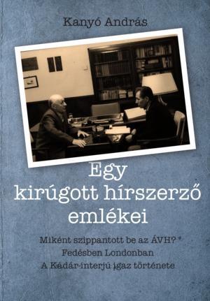 Egy kirúgott hírszerző emlékei - Kanyó András pdf epub