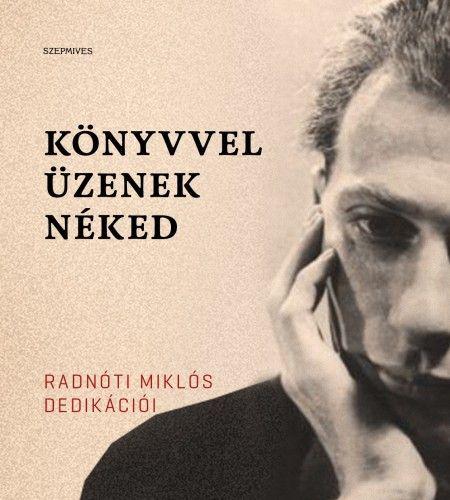 Könyvvel üzenek néked - Radnóti Miklós dedikációi
