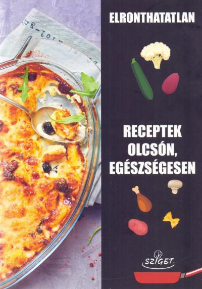 Elronthatatlan receptek olcsón, egészségesen