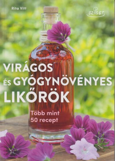 Virágos és gyógynövényes likőrök - Több mint 50 recept