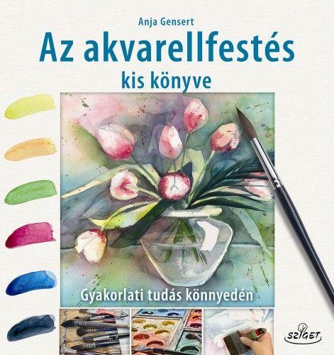 Az akvarellfestés kis könyve - Anja Gensert pdf epub