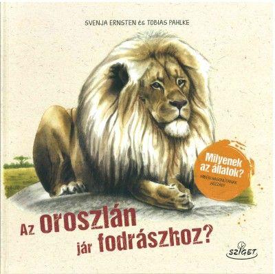 Az oroszlán jár fodrászhoz? - Milyenek az állatok? Miben hasonlítanak hozzád? - Svenja Ernsten pdf epub