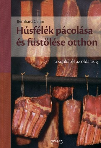 Húsfélék pácolása és füstölése házilag - A sonkától az oldalasig - Bernhard Gahm pdf epub