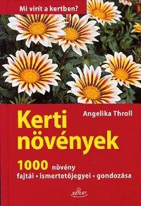 Kerti növények - Mi virít a kertben? - 1000 növény fajtái - ismertetőjegyei - gondozása