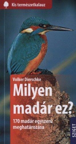 Milyen madár ez? - 170 madár egyszerű meghatározása - Volker Dierschke |