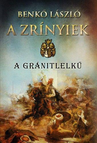 A Zrínyiek - A gránitlelkű - Benkő László |