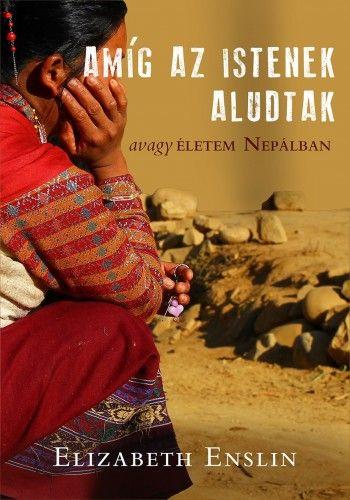 Amíg az Istenek aludtak - avagy életem Nepálban - Elizabeth Enslin pdf epub