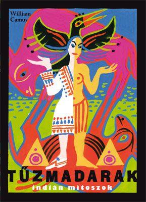 Tűzmadarak - indián mítoszok - William Camus pdf epub