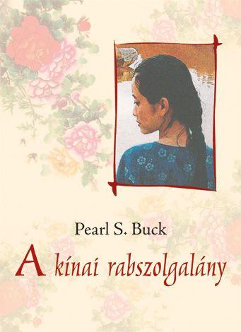 Pearl S. Buck - A kínai rabszolgalány