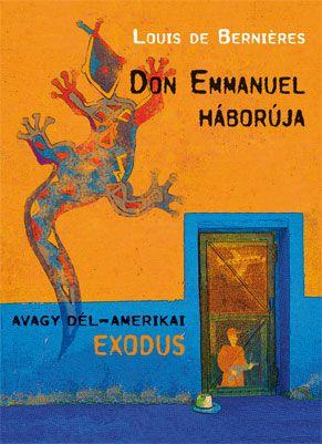 Don Emmanuel háborúja - Avagy dél-amerikai exodus - Louis De Bernieres pdf epub