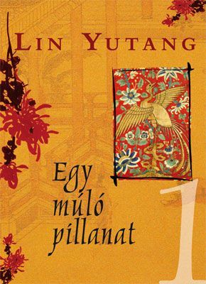 Lin Yutang - Egy múló pillanat 1-2.