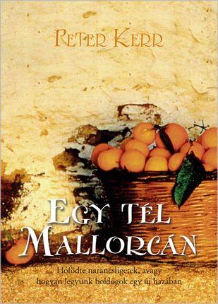 Egy tél Mallorcán - Hófödte narancsligetek, avagy hogyan legyünk boldogok egy új hazában? - Peter Kerr pdf epub