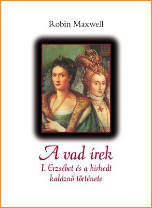 A vad írek - I. Erzsébet és a hírhedt kalóznő története