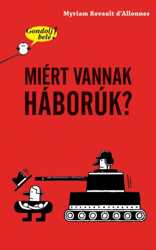 Gondolj bele! Miért vannak háborúk? - Myriam Revault d'Allonnes pdf epub