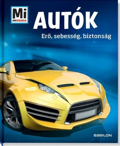 Autók - Erő, sebesség, biztonság - Mi Micsoda
