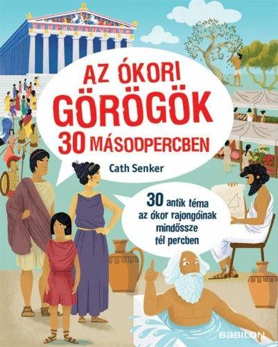 Az ókori görögök 30 másodpercben - 30 antik téma az ókor rajongóinak mindössze fél percben