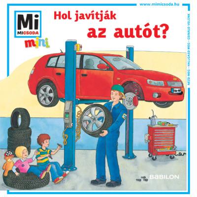 Hol javítják az autót? - Mi MICSODA mini füzet