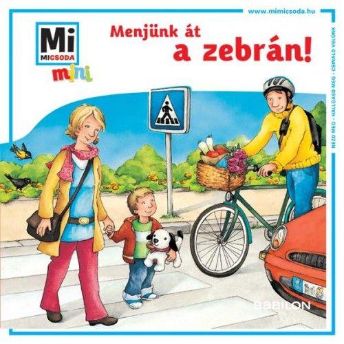Menjünk át a zebrán! - Mi MICSODA mini füzet