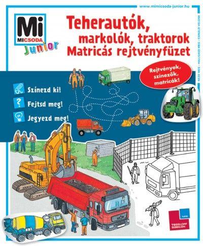 Teherautók, markolók, traktorok - matricás rejtvényfüzet - Mi micsoda junior