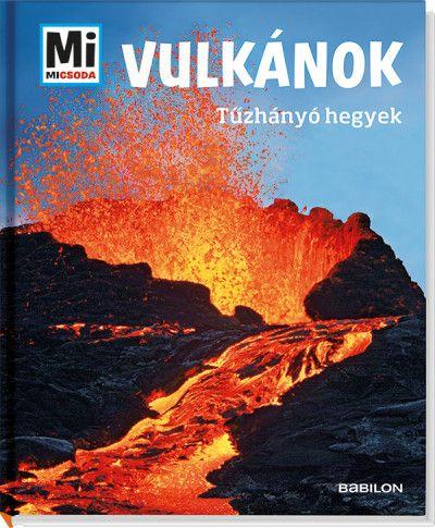 Vulkánok - Tűzhányó hegyek - Mi Micsoda