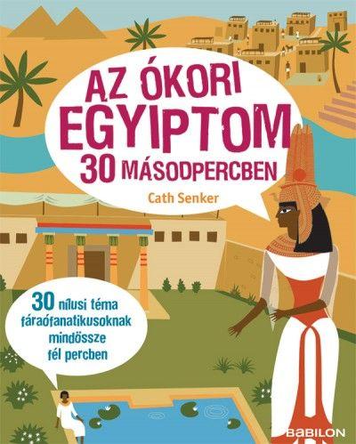 Az ókori Egyiptom 30 másodpercben - 30 nílusi téma fáraófanatikusoknak mindössze fél percben