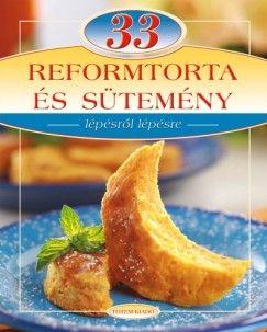 33 reformtorta és sütemény - Lépésről lépésre - Liptai Zoltán pdf epub