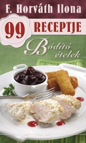 Bódító ételek - F. Horváth Ilona 99 receptje