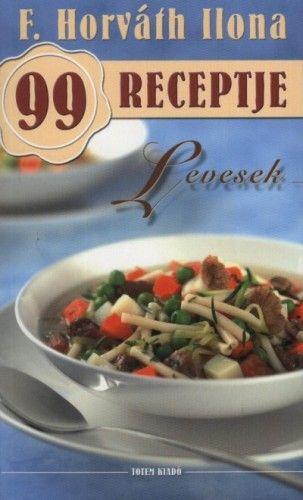 Levesek - F. Horváth Ilona 99 receptje - F. Horváth Ilona pdf epub