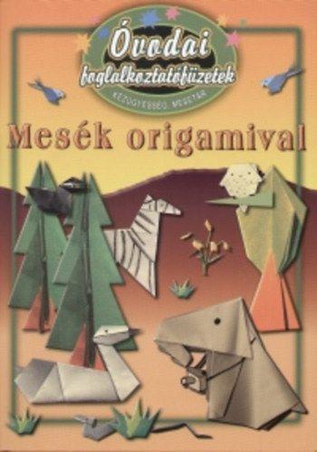 Óvodai foglalkoztatófüzetek - Kézügyesség, mesetár - Mesék origamival