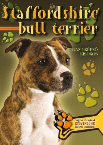 Staffordshire bull terrier - Gazdiképző kisokos