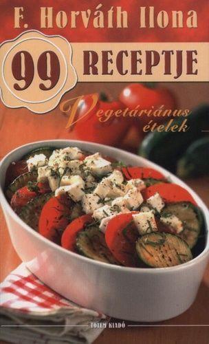 Vegetáriánus ételek - F. Horváth Ilona 99 receptje
