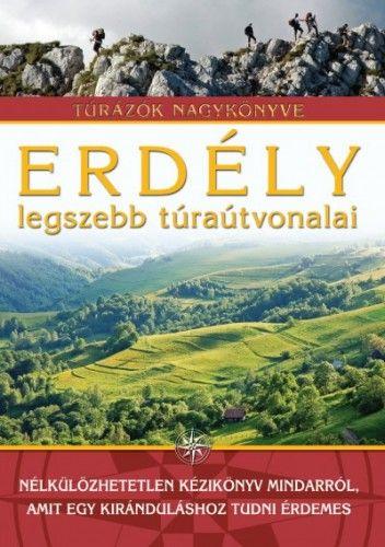 Erdély legszebb túraútvonalai - Túrázók nagykönyve