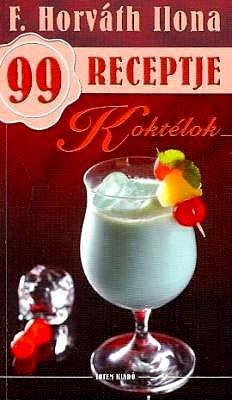 Koktélok - F. Horváth Ilona 99 receptje