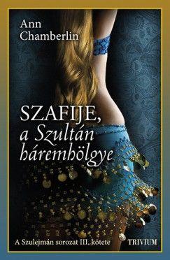 Szafije, a Szultán háremhölgye - Szulejmán sorozat III. kötet
