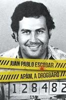 Apám, a drogbáró - Juan Pablo Escobar pdf epub